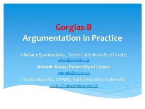 Gorgias B Argumentation in Practice Nikolaos Spanoudakis Technical