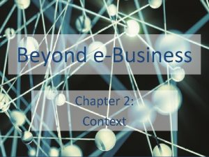 Beyond eBusiness Chapter 2 Context Table of contents