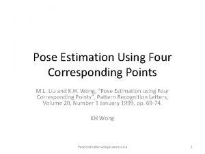 Pose Estimation Using Four Corresponding Points M L