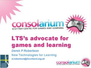 LTSs advocate for games and learning Derek P