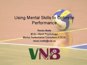 Using Mental Skills to Optimize Performance Rene Matte