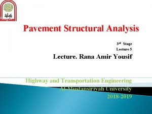 Pavement Structural Analysis 3 rd Stage Lecture 5
