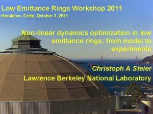 Low Emittance Rings Workshop 2011 Heraklion Crete October