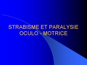 STRABISME ET PARALYSIE OCULO MOTRICE I RAPPEL PHYSIOLOGIQUE