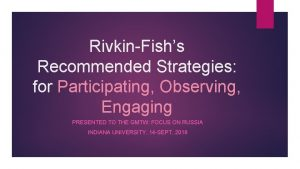 RivkinFishs Recommended Strategies for Participating Observing Engaging PRESENTED