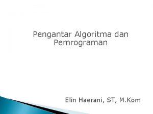 Pengantar Algoritma dan Pemrograman Elin Haerani ST M