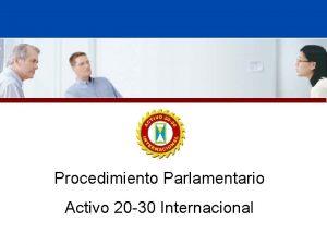 Procedimiento Parlamentario Activo 20 30 Internacional Introduccin Procedimiento