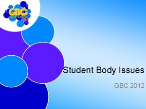 Student Body Issues GBC 2012 Student Body Issues