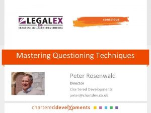 Mastering Questioning Techniques Peter Rosenwald Director Chartered Developments