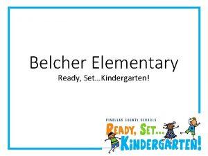 Belcher Elementary Ready SetKindergarten Belcher Elementary Welcome Introductions