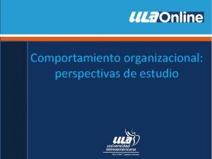 Comportamiento organizacional perspectivas de estudio Comportamiento organizacional Se