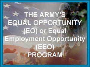 THE ARMYS EQUAL OPPORTUNITY EO or Equal Employment