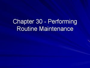Chapter 30 Performing Routine Maintenance Maintenance Check your