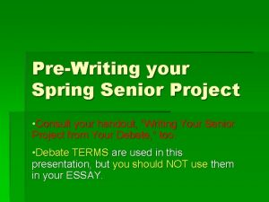 PreWriting your Spring Senior Project Consult your handout