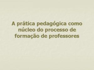 A prtica pedaggica como ncleo do processo de