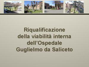 Riqualificazione della viabilit interna dellOspedale Guglielmo da Saliceto