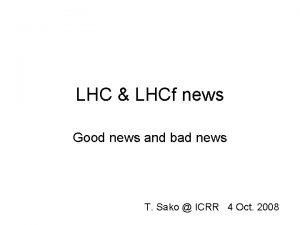 LHC LHCf news Good news and bad news