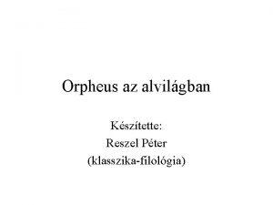 Orpheus az alvilgban Ksztette Reszel Pter klasszikafilolgia Forrsok
