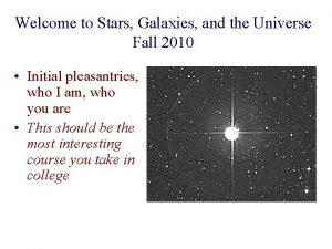 Welcome to Stars Galaxies and the Universe Fall