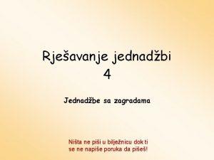 Rjeavanje jednadbi 4 Jednadbe sa zagradama Nita ne