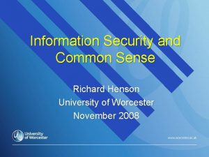 Information Security and Common Sense Richard Henson University