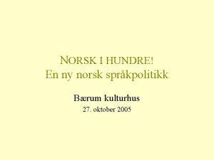 NORSK I HUNDRE En ny norsk sprkpolitikk Brum