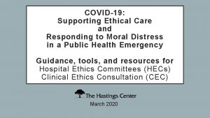 COVID19 Supporting Ethical Care and Responding to Moral