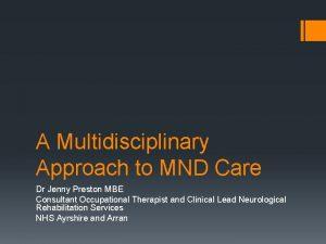 A Multidisciplinary Approach to MND Care Dr Jenny