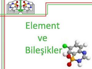 Element ve Bileikler Element ve Bileikler Maddenin Tanecikli