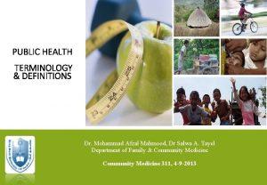 PUBLIC HEALTH TERMINOLOGY DEFINITIONS Dr Mohammad Afzal Mahmood