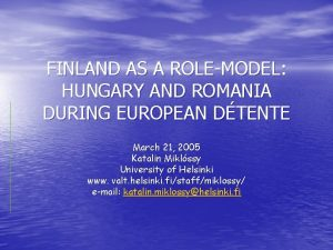 FINLAND AS A ROLEMODEL HUNGARY AND ROMANIA DURING