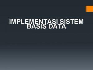 IMPLEMENTASI SISTEM BASIS DATA Pemilihan software aplikasi DBMS