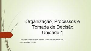 Organizao Processos e Tomada de Deciso Unidade 1