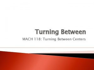 Turning Between MACH 118 Turning Between Centers OBJECTIVES