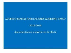 ACUERDO MARCO PUBLICACIONES GOBIERNO VASCO 2016 2018 documentacin