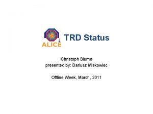 TRD Status Christoph Blume presented by Dariusz Miskowiec