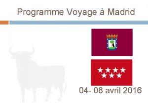 Programme Voyage Madrid 04 08 avril 2016 Sommaire