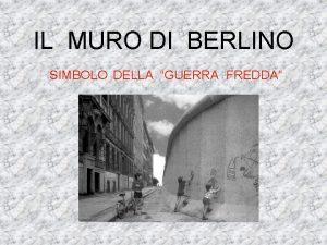 IL MURO DI BERLINO SIMBOLO DELLA GUERRA FREDDA