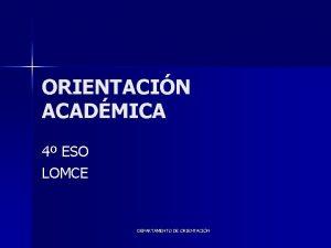 ORIENTACIN ACADMICA 4 ESO LOMCE DEPARTAMENTO DE ORIENTACIN
