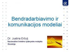 Bendradarbiavimo ir komunikacijos modeliai Dr Justina Erulj Nacionalin