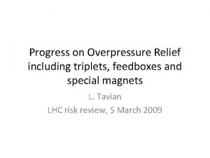 Progress on Overpressure Relief including triplets feedboxes and