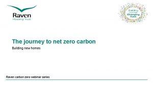 The journey to net zero carbon Building new