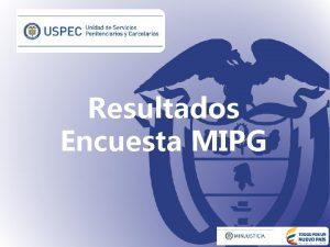 Resultados Encuesta MIPG RESULTADOS POBLACIN ENCUESTADA Funcionarios que