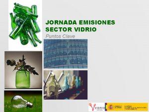 JORNADA EMISIONES SECTOR VIDRIO Puntos Clave NDICE Retos