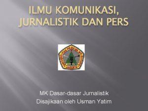 ILMU KOMUNIKASI JURNALISTIK DAN PERS MK Dasardasar Jurnalistik