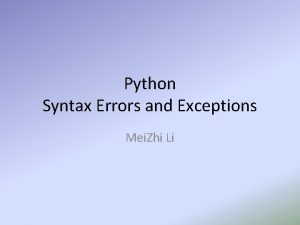 Python Syntax Errors and Exceptions Mei Zhi Li