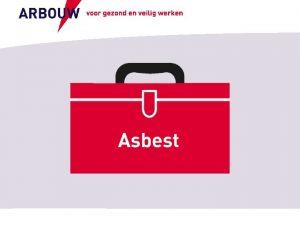 voor gezond en veilig werken Wat is asbest