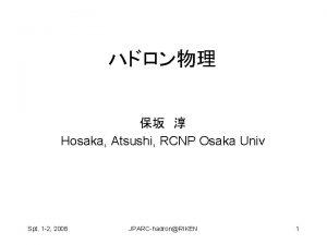 Hosaka Atsushi RCNP Osaka Univ Spt 1 2