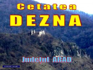 AVANSARE manual Cetatea Dezna se afl aezat n