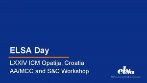 ELSA Day LXXIV ICM Opatija Croatia AAMCC and